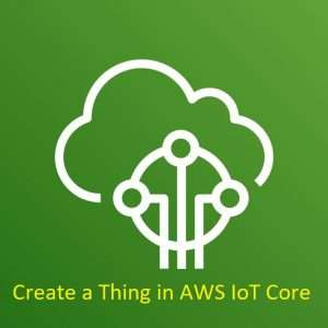Create a Thing in AWS IoT Core